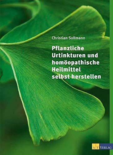 9783038006985: Pflanzliche Urtinkturen und homöopathische Heilmittel selbst herstellen