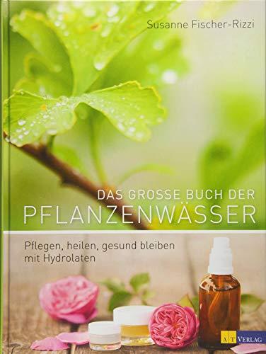 9783038006992: Das grosse Buch der Pflanzenwässer: Pflegen, heilen, gesund bleiben mit Hydrolaten