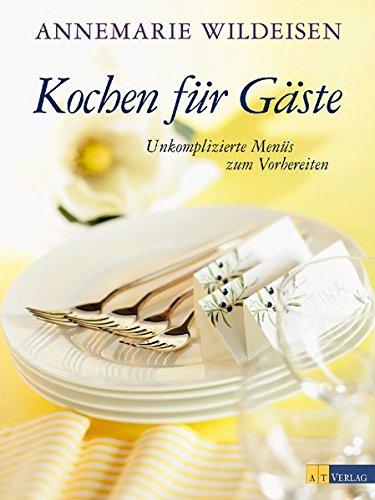 9783038007319: Kochen für Gäste: Unkomplizierte Menüs zum Vorbereiten
