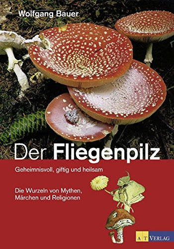 9783038007944: Der Fliegenpilz: Geheimnisvoll, giftig und heilsam. Die Wurzeln von Mythen, Märchen und Religionen