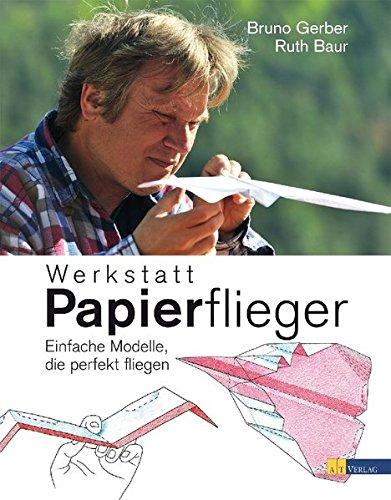 9783038007975: Werkstatt Papierflieger: Modelle, die perfekt fliegen