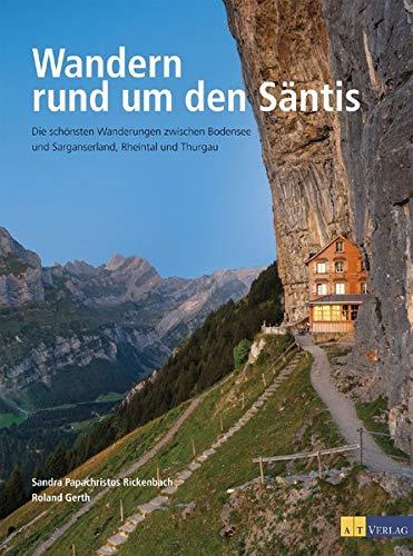 Wandern rund um den Säntis: Die schönsten Wanderungen zwischen Bodensee und Sarganserland, Rheintal...