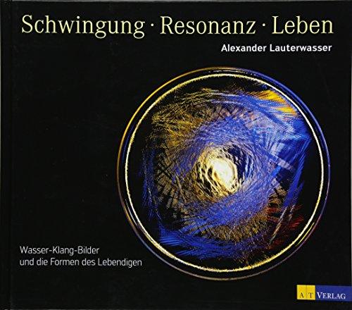 9783038008644: Schwingung - Resonanz - Leben: Wasser-Klang-Bilder und die Formen des Lebendigen