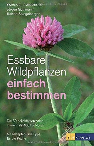 9783038009122: Essbare Wildpflanzen einfach bestimmen: Die 50 beliebtesten Arten in mehr als 400 FarbfotosMit Rezepten und Tipps für die Küche