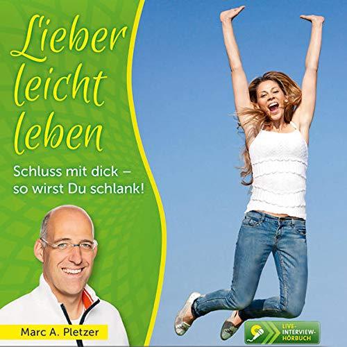 Lieber leicht leben: Schluss mit dick -: Pletzer, Marc A.,