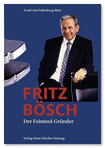 Fritz Bösch: Der Feintool-Gründer. Nachw. v. Samuel Schmid (Hardback): Trudi Von Fellenberg-Bitzi
