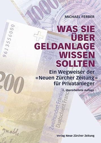 9783038100331: Was Sie �ber Geldanlage wissen sollten: Ein Wegweiser der �Neuen Z�rcher Zeitung� f�r Privatanleger