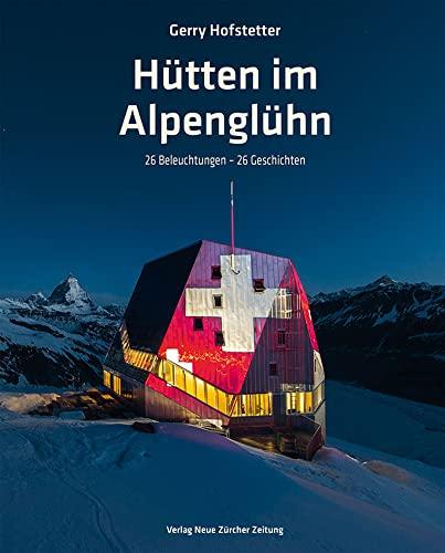 Hütten im Alpenglühn: Gerry Hofstetter