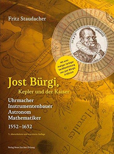 9783038101383: Jost Bürgi, Kepler und der Kaiser: Uhrmacher, Instrumentenbauer, Astronom, Mathematiker (1552-1632)