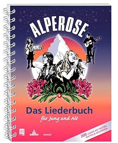 Alpenrose - Das Liederbuch für Jung und Alt: Mit 200 Musiknoten und Liedertexten (Sheet music)
