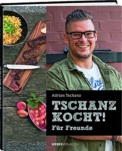 9783038180852: Tschanz kocht!: Für Freunde