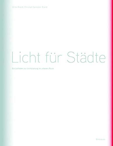 9783038210412: Licht Fur Stadte: Ein Leitfaden Zur Lichtplanung Im Urbanen Raum