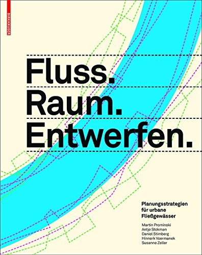9783038212324: Fluss.Raum.Entwerfen: Planungsstrategien Fur Urbane Fliessgewasser (German Edition)