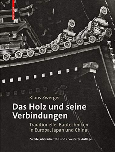 9783038212508: Das Holz Und Seine Verbindungen: Traditionelle Bautechniken in Europa, Japan Und China (German Edition)