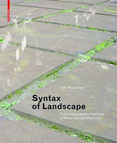 9783038214212: Syntax of Landscape: The Landscape Architecture of Peter Latz and Partners