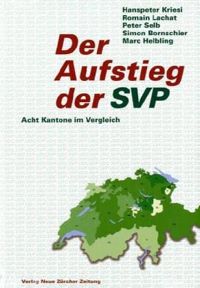 Der Aufstieg der SVP: Acht Kantone im Vergleich Kriesi, Hanspeter; Lachat, Romain; Selb, Peter; ...