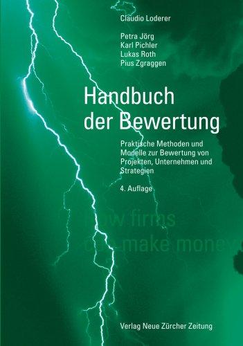 Handbuch der Bewertung: Praktische Methoden und Modelle zur Bewertung von Projekten, Unternehmen ...