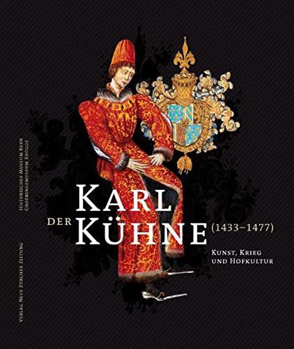 Karl der Kühne (1433-1477) Kunst, Krieg und Hofkultur: Marti Susan, Till-Holger Borchert, ...