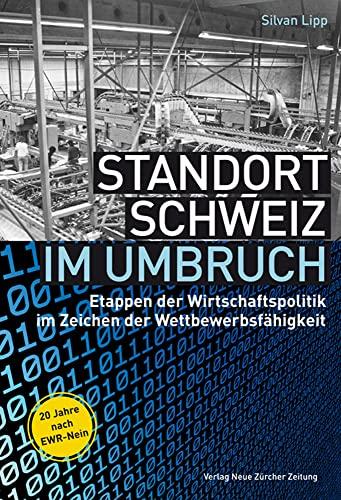 Standort Schweiz im Umbruch: Etappen der Wirtschaftspolitik im Zeichen der Wettbewerbsfä...