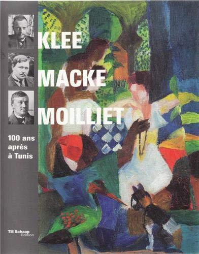KLEE MACKE MOILLIET 100 ANS APRES TUNIS: COLLECTIF