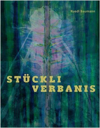 Ruedi Baumann - Stückli Verbanis oder Das gebannte Gefühl