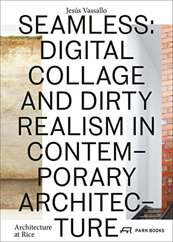 9783038600190: Seamless: Digital Collage and Dirty Realism in Contemporary Architecture