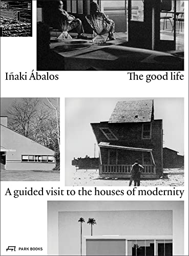 9783038600510: The Good Life: A Guided Visit to the Houses of Modernity