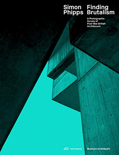 9783038600633: Simon Phipps Finding Brutalism: A Photographic Survey of Post-War British Architecture