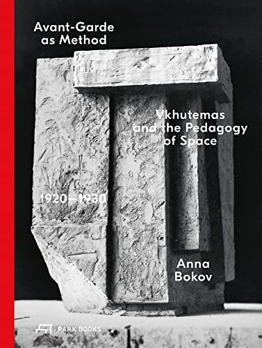9783038601340: Avant-Garde As Method: Vkhutemas and the Pedagogy of Space 1920-1930