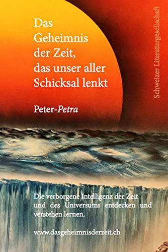 Das Geheimnis der Zeit, das unser aller Schicksal lenkt - Peter-Petra