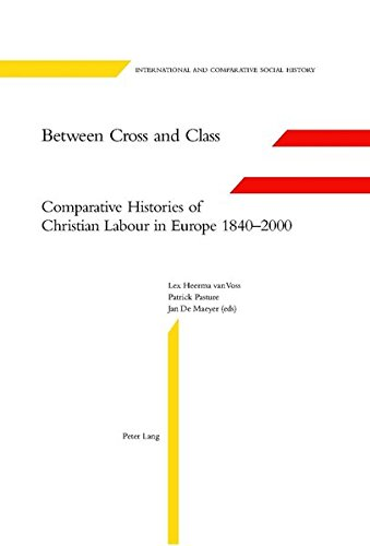 9783039100446: Between Cross and Class: Comparative Histories of Christian Labour in Europe 1840-2000 (International and Comparative Social History)