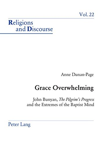 """Grace Overwhelming: John Bunyan, """"The Pilgrim?s Progress and the Extremes of the Baptist Mind (..."""