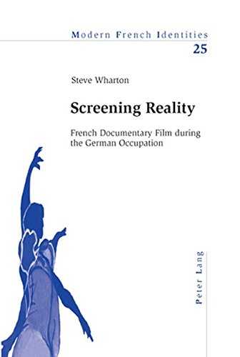 9783039100668: Screening Reality: French Documentary Film During the German Occupation (Modern French Identities)