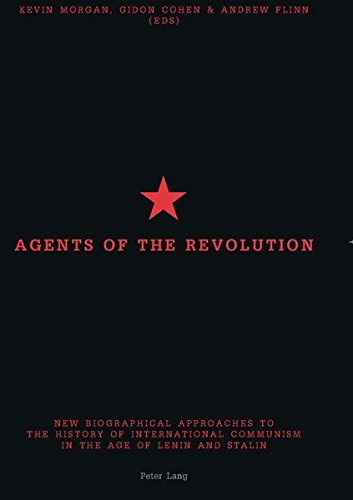 Agents of the Revolution: New Biographical Approaches to the History of International Communism in ...