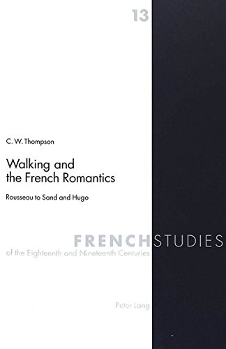 Walking and the French Romantics Rousseau to Sand and Hugo: Thompson C.W.