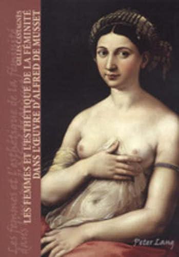 9783039101146: Les femmes et l'esthétique de la féminité dans l'œuvre d'Alfred de Musset (French Edition)