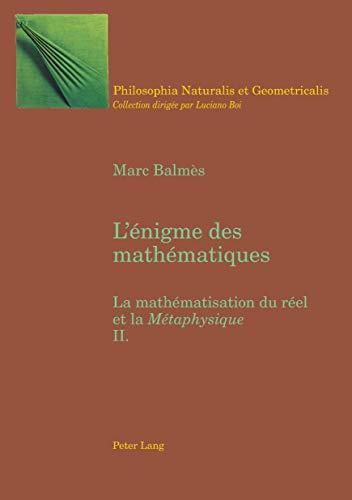 """9783039101337: L'énigme des mathématiques: La mathématisation du réel et la """"Métaphysique- Tome II (Philosophia Naturalis et Geometricalis) (French Edition)"""