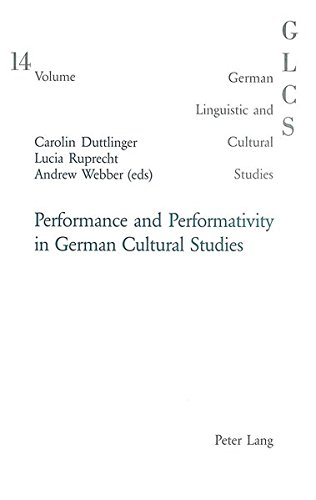 Performance and Performativity in German Cultural Studies (German Linguistic and Cultural Studies) (3039101501) by Carolin Duttlinger; Lucia Ruprecht; Andrew Webber