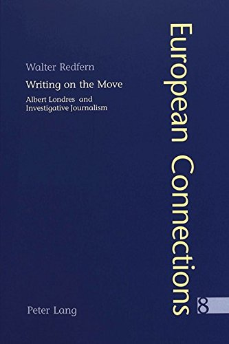 Writing on the Move Albert Londres and Investigative Journalism: Redfern Walter