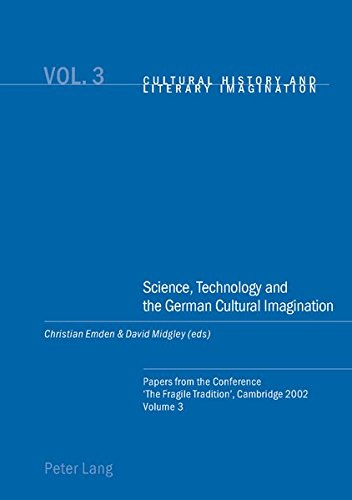 Science, Technology and the German Cultural Imagination Papers fr: Emden C./Midgley D. (eds.)