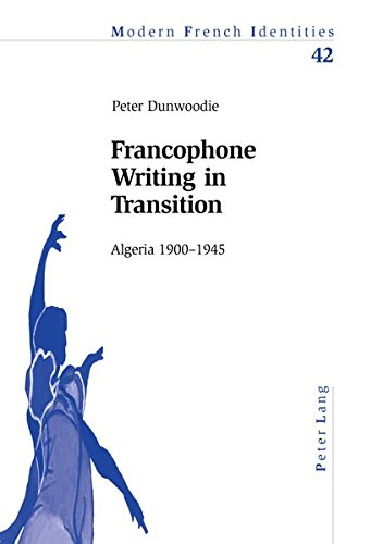 Francophone Writing in Transition: Algeria 1900-1945 (Modern French Identities) (303910294X) by Dunwoodie, Peter