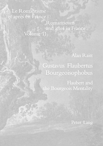 Gustavus Flaubertus Bourgeoisophobus: Flaubert and the Bourgeois Mentality (Romanticism and After ...