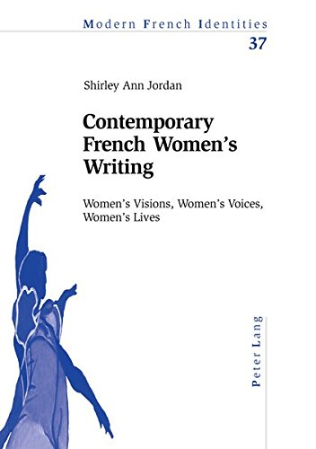 Contemporary French Women's Writing Women's Visions, Women's Voic: Jordan Shirley ...