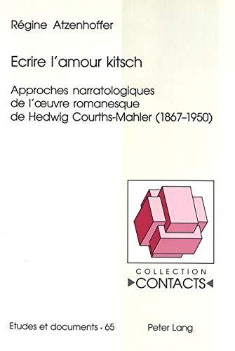 Ecrire l'amour kitsch Approches narratologiques de l'oeuvre roman: Atzenhoffer R�gine