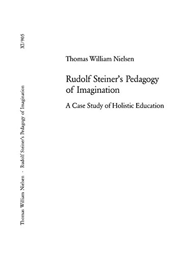 Rudolf Steiner's Pedagogy of Imagination A Case Study of Holistic: Nielsen Thomas W.