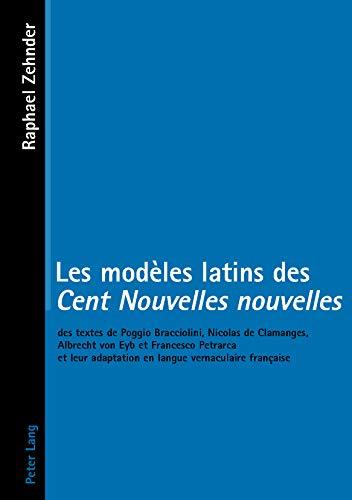 Les modèles latins des Cent Nouvelles nouvelles Des textes de Pog: Zehnder Rapha�l