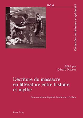 L'écriture du massacre en littérature entre histoire et mythe Des: Nauroy G�rard