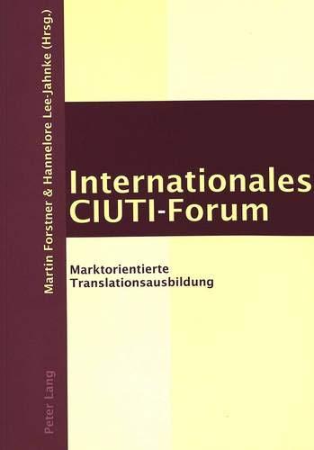 Internationales CIUTI-Forum Marktorientierte Translationsausbildu: Forstner M./Lee-Jahnke H. (Hrs