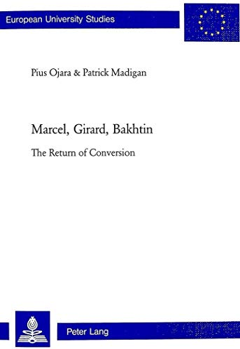 Marcel, Girard, Bakhtin The Return of Conversion: Ojara P./Madigan P.