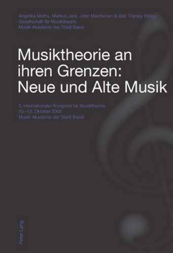 Musiktheorie an ihren Grenzen: Neue und Alte Musik: Angelika Moths